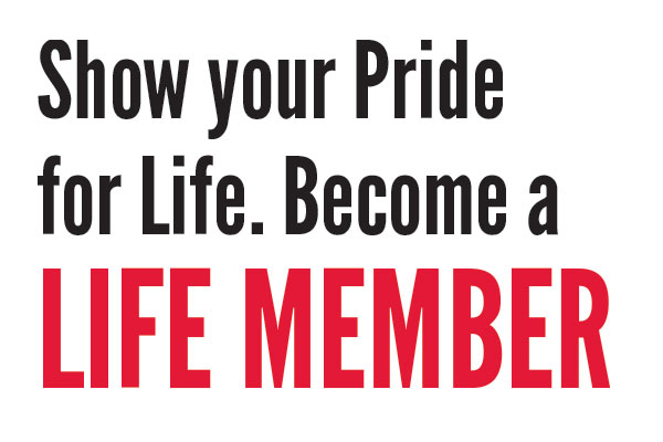 Show your pride for life. Become a Life Member